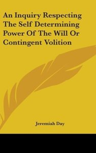An Inquiry Respecting The Self Determining Power Of The Will Or
