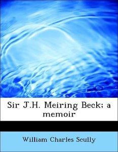 Sir J.H. Meiring Beck; a memoir