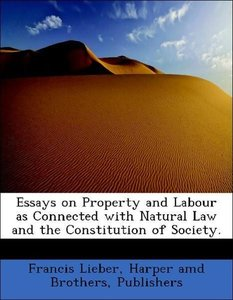 Essays on Property and Labour as Connected with Natural Law and
