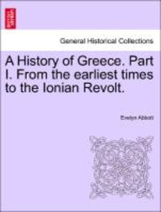 A History of Greece. Part I. From the earliest times to the Ioni