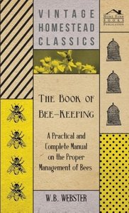The Book of Bee-Keeping - A Practical and Complete Manual on the