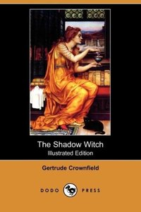 The Shadow Witch (Illustrated Edition) (Dodo Press)