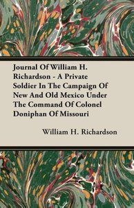Journal Of William H. Richardson - A Private Soldier In The Camp