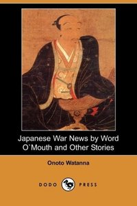 Japanese War News by Word Omouth and Other Stories (Dodo Press)