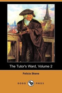 The Tutor's Ward, Volume 2 (Dodo Press)
