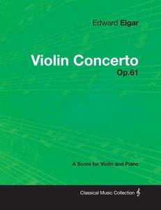 Edward Elgar - Violin Concerto - Op.61 - A Score for Violin and