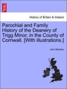 Parochial and Family History of the Deanery of Trigg Minor, in t