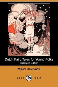 Dutch Fairy Tales for Young Folks (Illustrated Edition) (Dodo Pr