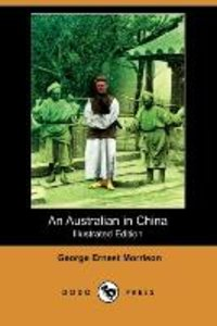 An Australian in China (Illustrated Edition) (Dodo Press)
