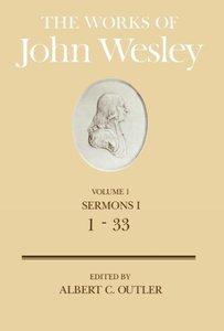 The Works of John Wesley Volume 1 Sermons I (1-33)