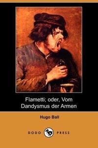 Flametti; Oder, Vom Dandysmus Der Armen (Dodo Press)