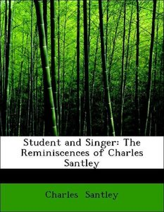 Student and Singer: The Reminiscences of Charles Santley