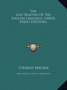 The Lost Beauties Of The English Language (LARGE PRINT EDITION)