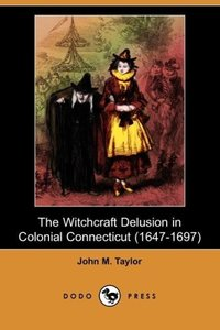 The Witchcraft Delusion in Colonial Connecticut (1647-1697) (Dod