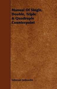 Manual Of Single, Double, Triple & Quadruple Counterpoint