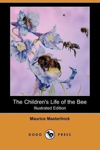 The Children's Life of the Bee (Illustrated Edition) (Dodo Press