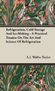 Refrigeration, Cold Storage And Ice-Making - A Practical Treatis