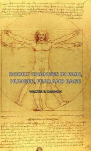 Bodily Changes in Pain, Hunger, Fear and Rage - An Account of Re
