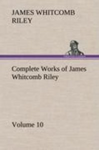 Complete Works of James Whitcomb Riley - Volume 10