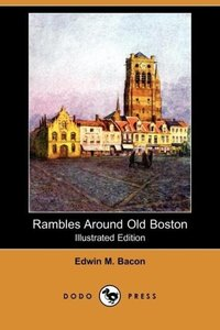 Rambles Around Old Boston (Illustrated Edition) (Dodo Press)
