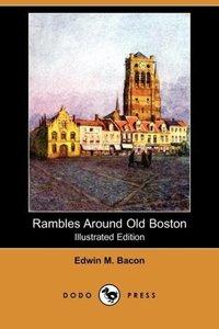 Rambles Around Old Boston (Illustrated Edition) (Dodo Press)