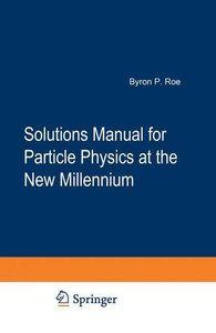 Solutions Manual for Particle Physics at the New Millennium