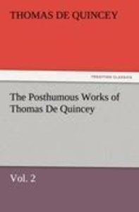 The Posthumous Works of Thomas De Quincey, Vol. 2