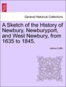 A Sketch of the History of Newbury, Newburyport, and West Newbur