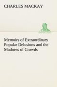 Memoirs of Extraordinary Popular Delusions and the Madness of Cr