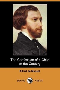 The Confession of a Child of the Century (Dodo Press)