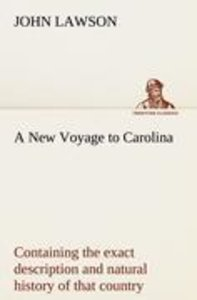 A New Voyage to Carolina, containing the exact description and n
