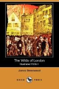 The Wilds of London (Illustrated Edition) (Dodo Press)