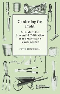 Gardening For Profit; A Guide To The Successful Cultivation Of T