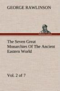 The Seven Great Monarchies Of The Ancient Eastern World, Vol 2.
