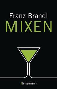 Mixen. Das große Cocktailbuch