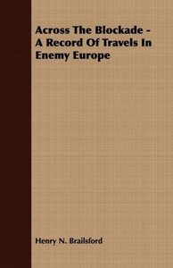 Across The Blockade - A Record Of Travels In Enemy Europe