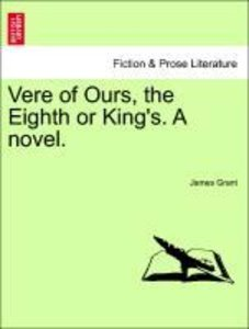 Vere of Ours, the Eighth or King's. A novel. Vol. III