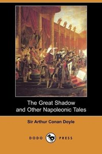 The Great Shadow and Other Napoleonic Tales (Dodo Press)