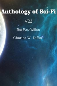 Anthology of Sci-Fi V23, The Pulp Writers - Charles W. Diffin