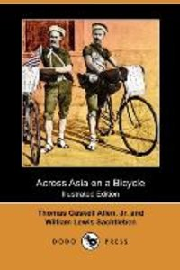 Across Asia on a Bicycle (Illustrated Edition) (Dodo Press)