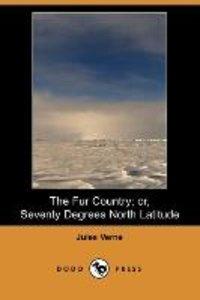 The Fur Country; Or, Seventy Degrees North Latitude (Dodo Press)