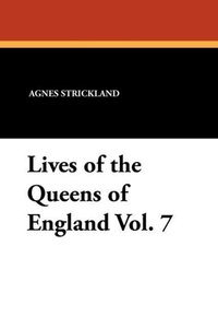 Lives of the Queens of England Vol. 7