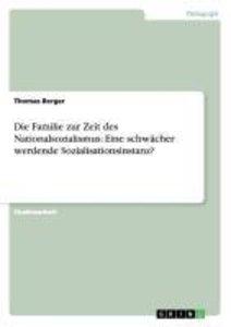 Die Familie zur Zeit des Nationalsozialismus: Eine schwächer wer