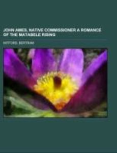 John Ames, Native Commissioner A Romance of the Matabele Rising