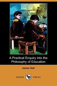 A Practical Enquiry Into the Philosophy of Education (Dodo Press