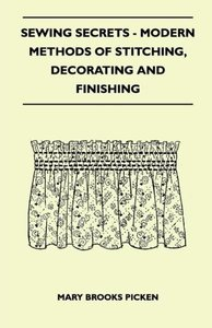 Sewing Secrets - Modern Methods Of Stitching, Decorating And Fin