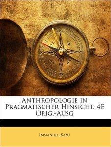 Anthropologie in Pragmatischer Hinsicht. 4E Orig.-Ausg, Vierte A
