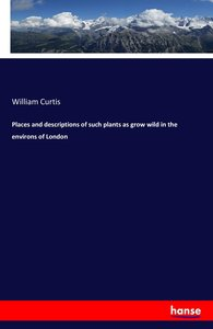 Places and descriptions of such plants as grow wild in the envir