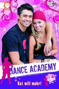 Dance Academy 03: Kat will mehr!