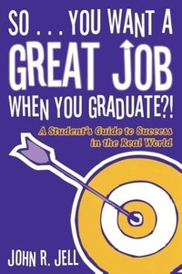 So...You Want a Great Job When You Graduate?!